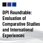 DPI Roundtable: Evaluation of Comparative Studies and International Experiences