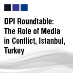 DPI Roundtable: The Role of Media in Conflict, Istanbul, Turkey