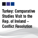 Turkey: Comparative Studies Visit to the Rep. of Ireland – Conflict Resolution