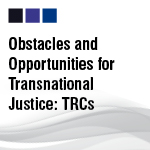 Obstacles and Opportunities for Transitional Justice: TRCs