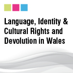 Language, Identity & Cultural Rights and Devolution in Wales: A Comparative Study Visit Report 20th – 24th June 2012