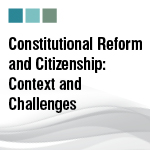 Constitutional Reform and Citizenship: Context and Challenges