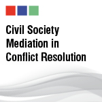 Civil Society Mediation in Conflict Resolution