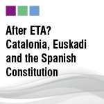 After ETA? Catalonia, Euskadi and the Spanish Constitution