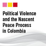 Political Violence and the Nascent Peace Process in Colombia