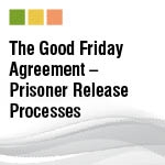 The Good Friday Agreement – Prisoner Release Processes