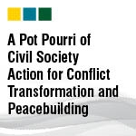 A Pot Pourri of Civil Society Action for Conflict Transformation and Peacebuilding