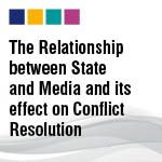 The Relationship between State and Media and its effect on Conflict Resolution, 29 June 2013