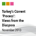 Turkey's Current 'Process': Views from the Diaspora – November 2013