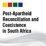 Post Apartheid Reconciliation and Coexistence in South Africa: A Comparative Studies Visit Report 30th April-7th May 2013