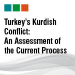 Turkey's Kurdish Conflict: An Assessment of the Current Process