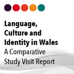 Language, Culture and Identity in Wales, A Comparative Study Visit Report, 13th – 16th January 2014