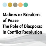 Makers or Breakers of Peace: The Role of Diasporas in Conflict Resolution