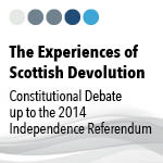 The Experiences of Scottish Devolution: Constitutional Debate up to the 2014 Independence Referendum