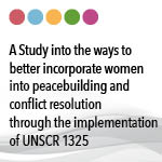 A Study into the Ways to Better Incorporate Women into Peacebuilding and Conflict Resolution Through the Implementation of UNSCR 1325