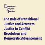The Role of Transitional Justice and Access to Justice in Conflict Resolution and Democratic Advancement