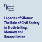 Legacies of Silence: The Role of Civil Society in Truth-telling, Memory and Reconciliation