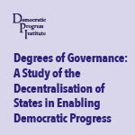 Degrees of Governance: A Study of the Decentralisation of  States in Enabling Democratic Progress