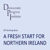 DPI Briefing Note: A Fresh Start for Northern Ireland