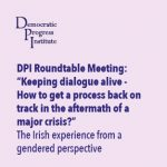 "Roundtable Meeting: ""Keeping dialogue alive – How to get a process back on track in the aftermath of a major crisis?"" Dublin, Dundalk and Belfast, 7-11 October 2016"